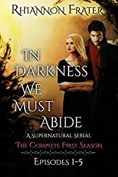 In Darkness We Must Abide: The Complete First Season: Episodes 1-5: Volume 1 by Rhiannon Frater (2013-05-18)