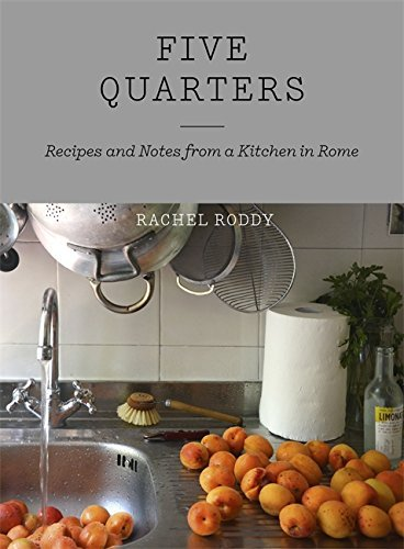 Five Quarters: Recipes and Notes from a Kitchen in Rome by Rachel Roddy (2015-06-04)