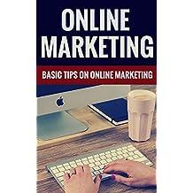 Online Marketing - Basic Tips On Online Marketing (English Edition)