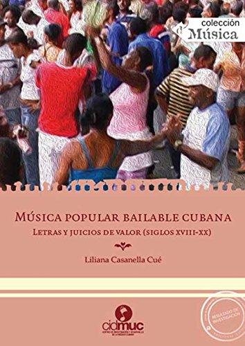 Música popular bailable cubana. Letras y juicios de valor (siglos XVIII-XX) por Liliana Casanella Cué