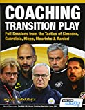 Coaching Transition Play - Full Sessions from the Tactics of Simeone, Guardiola, Klopp, Mourinho & Ranieri
