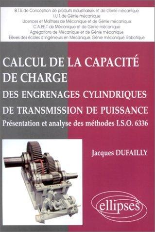 Calcul de la capacit de charge des engrenages cylindriques de transmission de puissance: Prsentation et analyse des mthodes ISO 6336 de Jacques Dufailly (5 mai 1998) Broch