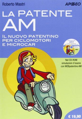 La patente AM. Il nuovo patentino per ciclomotori e microcar. Con CD-ROM