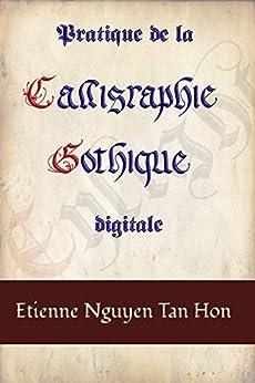 Pratique de la Calligraphie Gothique Digitale par [Hon, Etienne Nguyen Tan]
