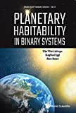 Planetary Habitability in Binary Systems (Advances in Planetary Science, Band 4)