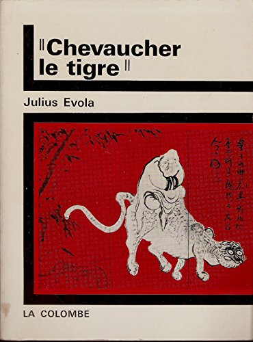 Julius Evola - Chevaucher le tigre - Traduit de l'italien par Isabelle Robinet