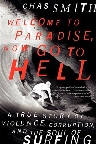 Welcome to Paradise, Now Go to Hell: A True Story of Violence, Corruption, and the Soul of Surfing por Chas Smith