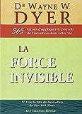 La force invisible : 365 façons d'appliquer le pouvoir de l'intention dans votre vie