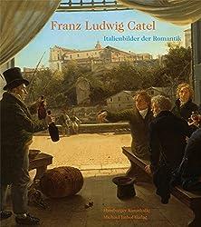 Franz Ludwig Catel: Italienbilder der Romantik