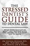The Stressed Dentist's guide to dental law: What the regulators won't tell you and wh...