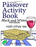 My Amazing Passover Activity Book- Black and White Version: Volume 6 (Activity Book for Kids)
