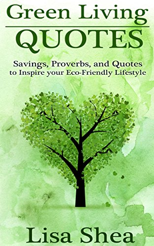 Green Living - Quotes: Savings, Proverbs, and Quotes to Inspire your