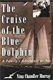 The Cruise of the Blue Dolphin: A Family's Adventure at Sea by Nina Chandler Murray (2002-11-02)