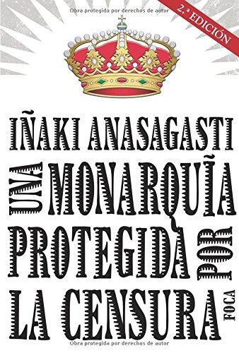 Una monarquía protegida por la censura (Investigación) por Iñaki Anasagasti Olabeaga
