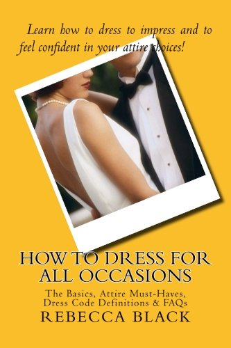 How To Dress for All Occasions: The Basics, Attire Must-Haves, Dress Code Definitions & FAQs