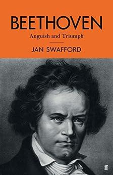 Beethoven: Anguish and Triumph (English Edition) par [Swafford, Jan]