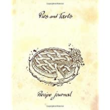 Pies and Tarts - Recipe Journal: Blank Cookbook - 60 Recipes - 8x10 inches