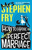 How to Have an Almost Perfect Marriage by Mrs Stephen Fry (2014-02-13) - Mrs Stephen Fry