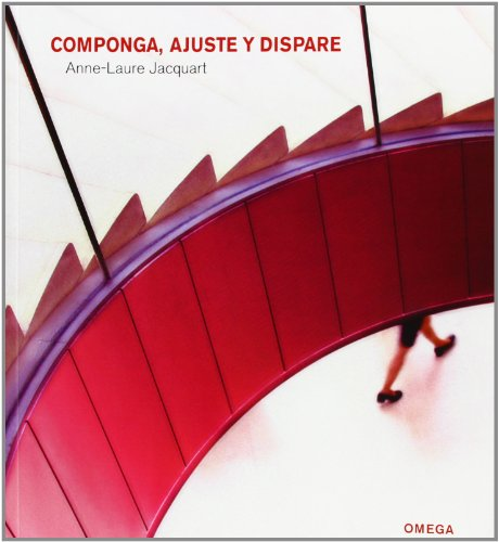 Descargar Libro COMPONGA, AJUSTE Y DISPARE (FOTO,CINE Y TV-FOTOGRAFÍA Y VIDEO) de ANNE-LAURE JACQUART