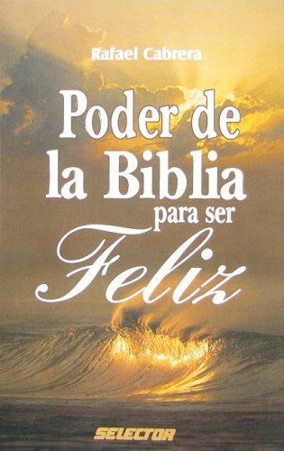 Descargar Libro Poder de la Biblia para ser feliz/ Power of the Bible to be Happy (Inspiracional/ Inspirational) de Rafael Cabrera