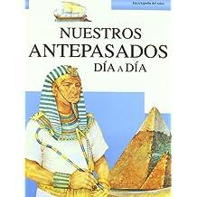 Nuestros Antepasados Día a Día (Enciclopedia del Saber)