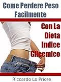 Come Perdere Peso Facilmente con La Dieta Indice Glicemico