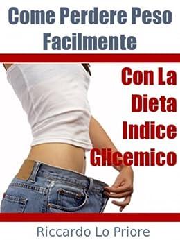 Come Perdere Peso Facilmente con La Dieta Indice Glicemico di [Priore, Riccardo Lo]