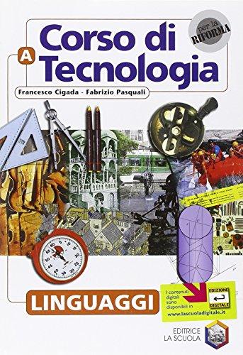 Corso di tecnologia. Vol. A: Linguaggi. Per la Scuola media