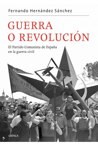 Guerra o revolución: El Partido Comunista de España en la guerra civil (Contrastes) por Fernando Hernández Sánchez