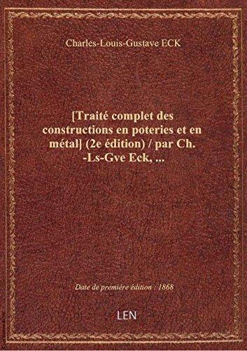 [Traité complet des constructions en poteries et en métal] (2e édition) / par Ch.-Ls-Gve Eck,...