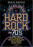 L'encyclopédie du hard-rock des seventies de Denis Protat (2008) Broché