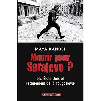 Mourir pour Sarajevo? Les Etats-Unis et l'éclatement de la Yougoslavie: Les États-Unis et l'éclatement de la Yougoslavie (HISTOIRE)