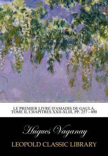 Le premier livre d'Amadis de Gaula, Tome II, Chapitres XXII-XLIII, pp. 257 - 490