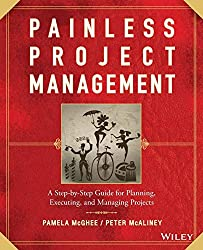 Painless Project Management: A Step-by-Step Guide for Planning, Executing, and Managing Projects: A Step-by-step Gide for Planning, Executing and Managing Projects