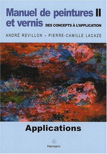Manuel de peintures et vernis, des concepts à l'application : Volume 2, Applications par Pierre-Camille Lacaze