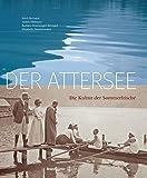Der Attersee: Die Kultur der Sommerfrische -