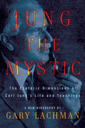 Jung the Mystic: The Esoteric Dimensions of Carl Jung's Life and Teachings (English Edition)