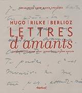 Lettres d'amants : Berlioz, Hugo et Rilke