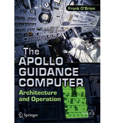 [ THE APOLLO GUIDANCE COMPUTER: ARCHITECTURE AND OPERATION (SPRINGER-PRAXIS BOOKS IN SPACE EXPLORATION) ] The Apollo Guidance Computer: Architecture and Operation (Springer-Praxis Books in Space Exploration) By O