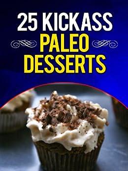 25 Kickass Paleo Desserts: Quick and Easy Low Carb, Low Fat, and Gluten-Free Dessert Recipes (English Edition) von [Ujka, Lisa]
