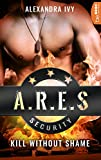 ARES Security - Kill without Shame (Die ARES-Reihe 2)