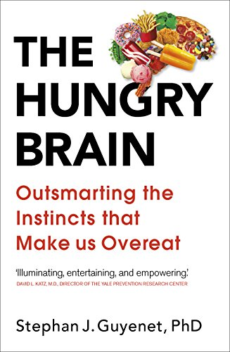 The Hungry Brain: Outsmarting the Instincts That Make Us Overeat (English Edition) (Diät-pläne Für Männer)