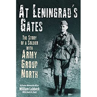 At Leningrad's Gates: The Combat Memoirs of a Soldier with Army Group North (English Edition)