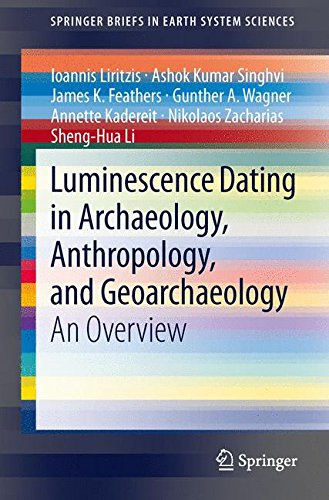 Luminescence Dating in Archaeology, Anthropology, and Geoarchaeology: An Overview (SpringerBriefs in Earth System Sciences) (Dating Für Ingenieure)