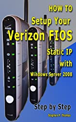 How To Setup Your Verizon FIOS Static IP with Windows Server 2008 Step by Step (English Edition)