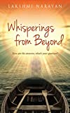 Whisperings from Beyond: Here are the Answers; What's Your Question?