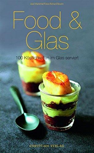 Rezepte Glas (Food & Glas: 100 Köstlichkeiten im Glas serviert (Cook & Style))