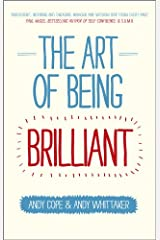 The Art of Being Brilliant: Transform Your Life by Doing What Works For You Paperback