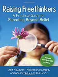 Raising Freethinkers: A Practical Guide for Parenting Beyond Belief by Dale McGowan (2009-02-01)