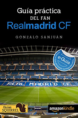 Real Madrid CF, Guia Practica del Fan: Incluye e-Guia del Estadio Santiago Bernabeu (Spanish Edition)